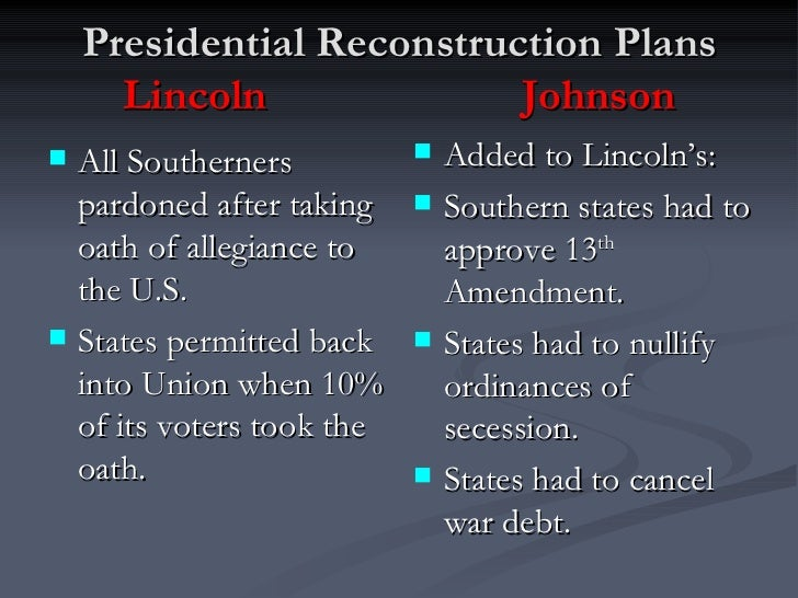 Presidential Reconstruction Plans Lincoln Johnson <ul><li>All Southerners pardoned after taking oath of allegiance to the ...