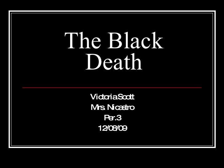 The Black Death Victoria Scott Mrs. Nicastro Per.3 12/08/09