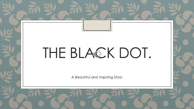 THE BLACK DOT. A Beautiful and Inspiring Story