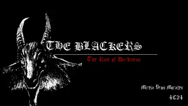 THE BLACKERS     The Rise of Darkness                            Mireia Pros Morales                                      ...