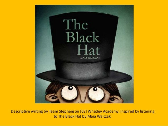 Descriptive writing by Team Stephenson [6S] Whetley Academy, inspired by listeningto The Black Hat by Maia Walczak.