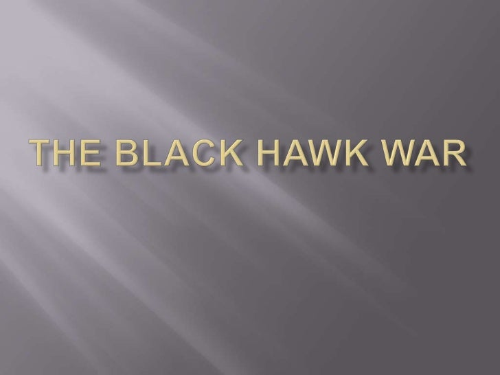 General      -White Settlers wanted to move               into Indian territoryOverview     - Black Hawk led a Indian     ...