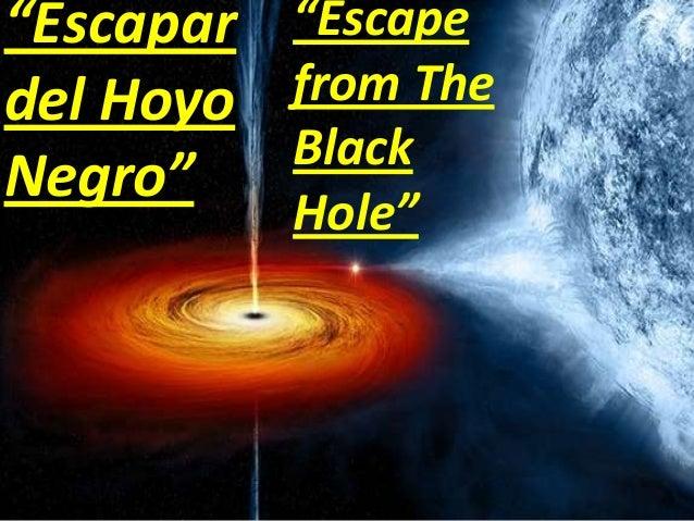 """Escapar ""Escape from The del Hoyo Black Negro"" Hole"""
