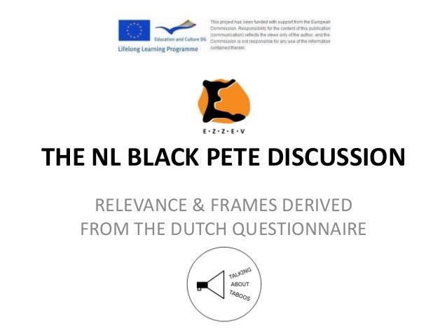 THE NL BLACK PETE DISCUSSION RELEVANCE & FRAMES DERIVED FROM THE DUTCH QUESTIONNAIRE