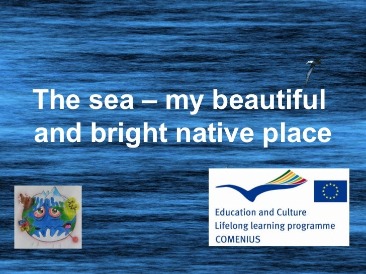 The sea – my beautifuland bright native place