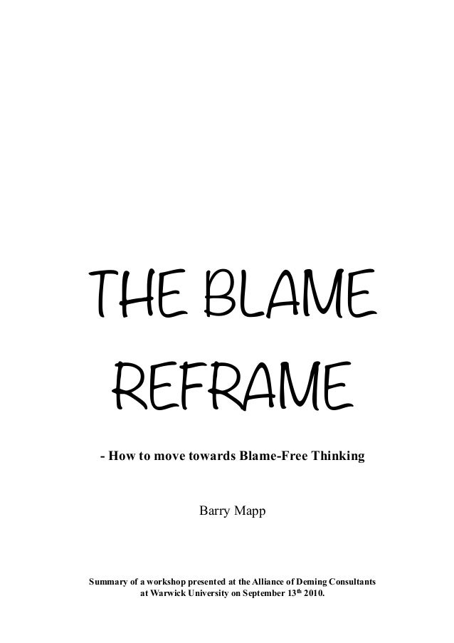 THE BLAME     REFRAME  - How to move towards Blame-Free Thinking                          Barry MappSummary of a workshop ...