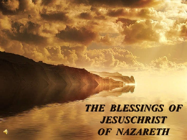 THE  BLESSINGS  OF JESUSCHRIST OF  NAZARETH