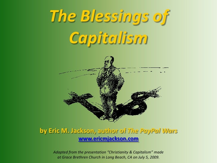 The Blessings of <br />Capitalism<br />by Eric M. Jackson, author of The PayPal Wars<br />www.ericmjackson.com<br />Adapte...