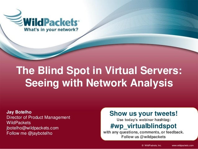 www.wildpackets.com© WildPackets, Inc.Show us your tweets!Use today's webinar hashtag:#wp_virtualblindspotwith any questio...