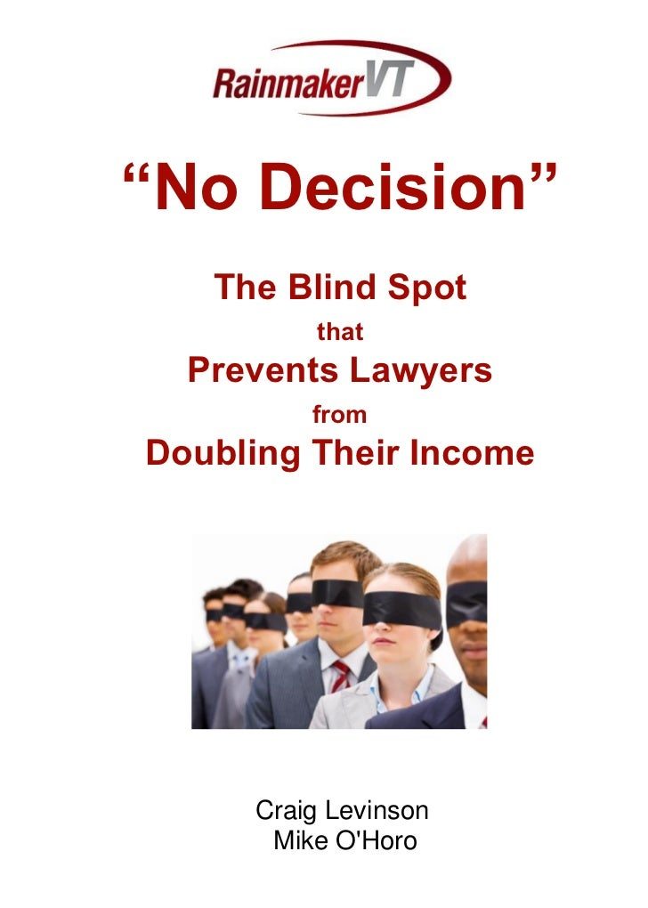 """""""No Decision""""   The Blind Spot         that  Prevents Lawyers         fromDoubling Their Income     Craig Levinson      Mi..."""