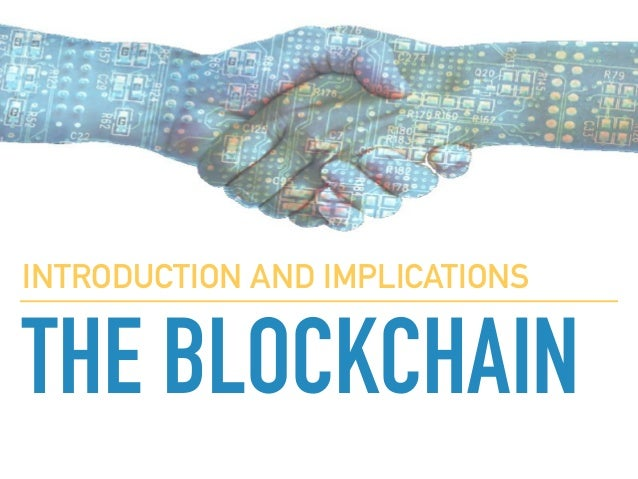 THE BLOCKCHAIN INTRODUCTION AND IMPLICATIONS