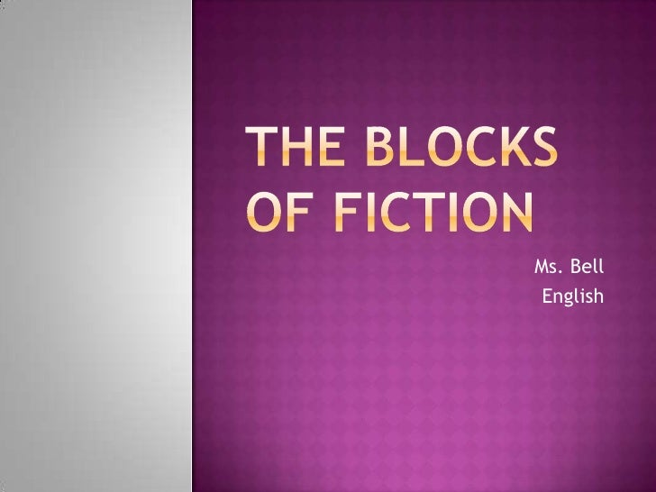 The Blocksof Fiction<br />Ms. Bell<br />English<br />