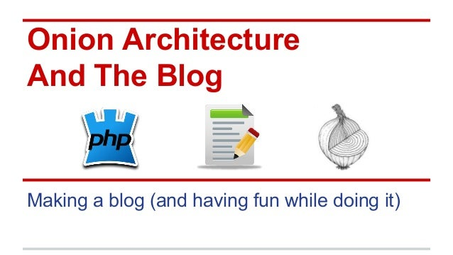 Onion Architecture And The Blog Making a blog (and having fun while doing it)