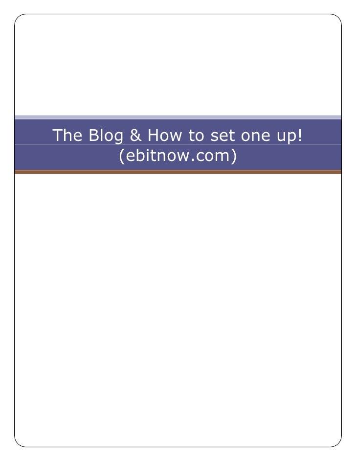 The Blog & How to set one up! (ebitnow.com)<br />The Blog (and how to set one up on next page!)<br />www.ebitnow.com<br />...