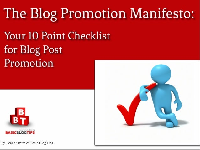 The Blog Promotion Manifesto:Your 10 Point Checklist for BlogPost PromotionBy Ileane Smith ofBasic Blog Tips