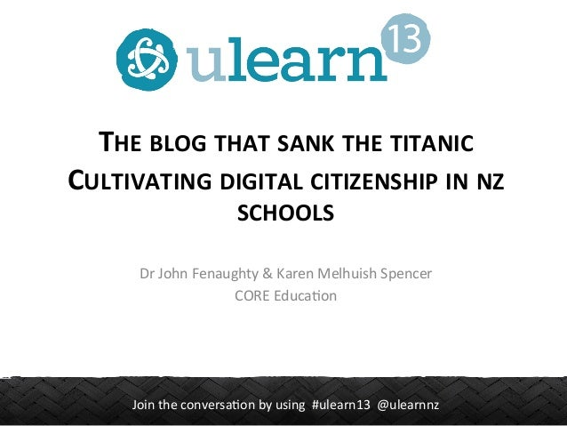 THE	   BLOG	   THAT	   SANK	   THE	   TITANIC	    CULTIVATING	   DIGITAL	   CITIZENSHIP	   IN	   NZ	    SCHOOLS	    Dr	   ...