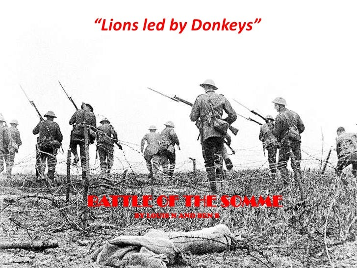 """""""Lions led by Donkeys""""<br />BATTLE OF THE SOMME<br />BY LOUIS N AND BEN B<br />"""