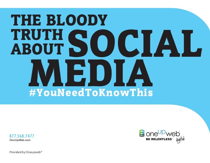 THE BLOODYTRUTHABOUT        SOCIAL            MEDIA            #YouNeedToKnowThis877.568.7477OneUpWeb.comProvided by Oneup...