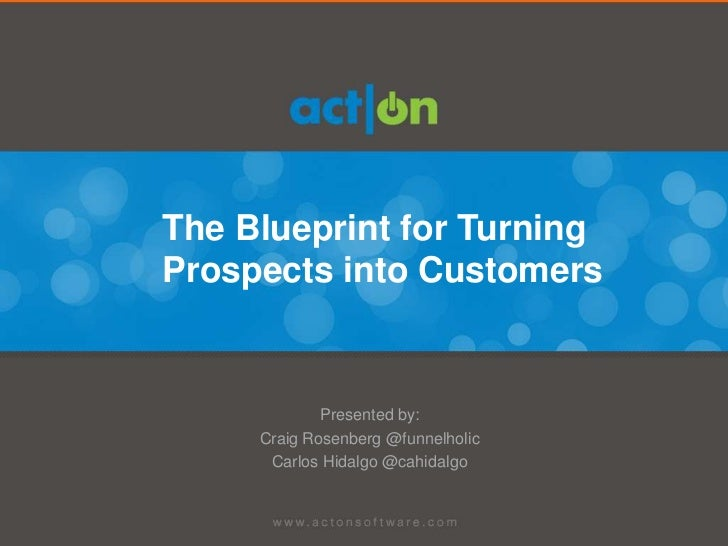 The Blueprint for TurningProspects into Customers             Presented by:     Craig Rosenberg @funnelholic      Carlos H...