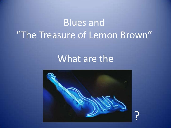 """Blues and""""The Treasure of Lemon Brown""""        What are the                         ?"""
