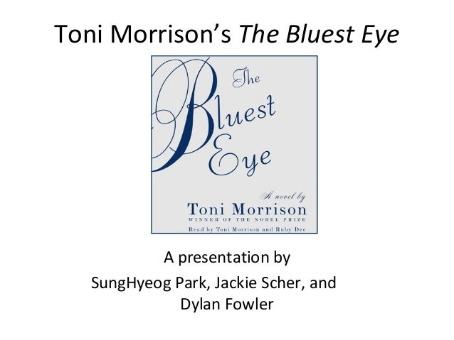 Toni Morrison's The Bluest Eye           A presentation by   SungHyeog Park, Jackie Scher, and              Dylan Fowler