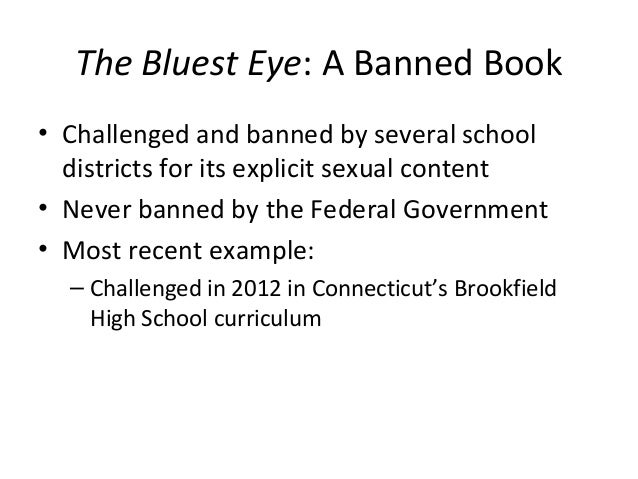 The Bluest Eye: A Banned Book• Challenged and banned by several school  districts for its explicit sexual content• Never b...
