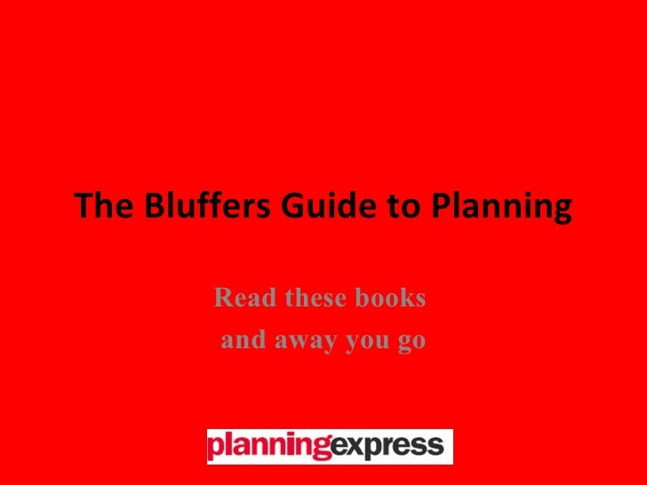 The Bluffers Guide to Planning Read these books  and away you go