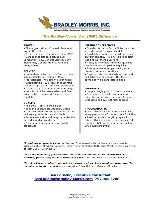 The Bradley-Morris, Inc. (BMI) Difference PROVEN • The largest military-focused placement firm in the U.S. • Delivering su...
