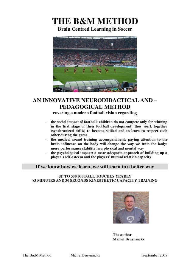 THE B&M METHOD Brain Centred Learning in Soccer  AN INNOVATIVE NEURODIDACTICAL AND – PEDAGOGICAL METHOD covering a modern ...