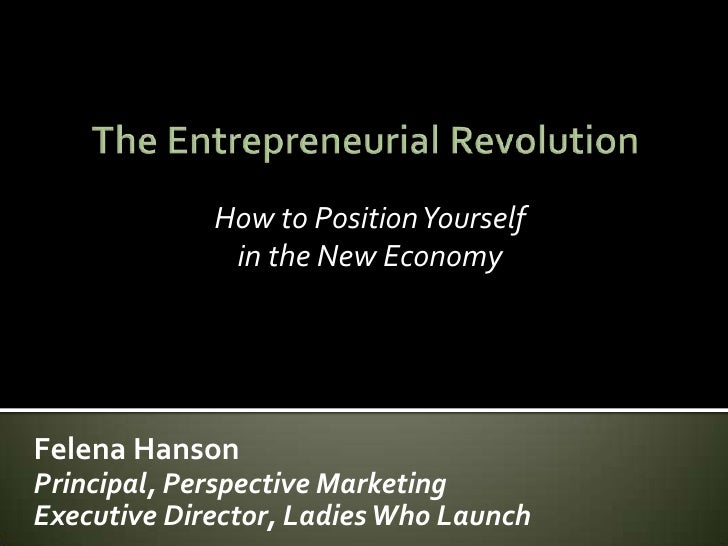 The Entrepreneurial Revolution<br />How to Position Yourself<br />in the New Economy<br />Felena Hanson<br />Principal, Pe...