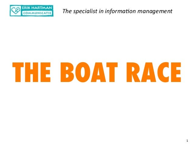 The	specialist	in	informa1on	management THE BOAT RACE 1