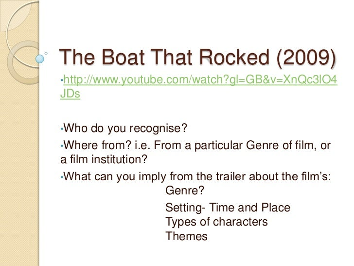The Boat That Rocked (2009)•http://www.youtube.com/watch?gl=GB&v=XnQc3lO4JDs•Who   do you recognise?•Where from? i.e. From...