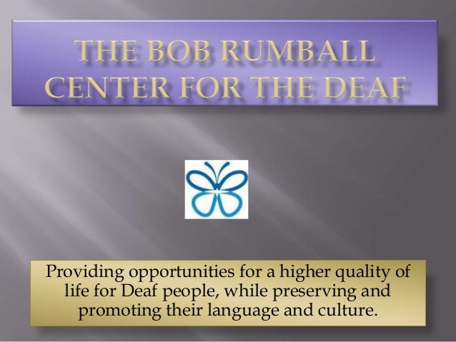Providing opportunities for a higher quality of  life for Deaf people, while preserving and    promoting their language an...