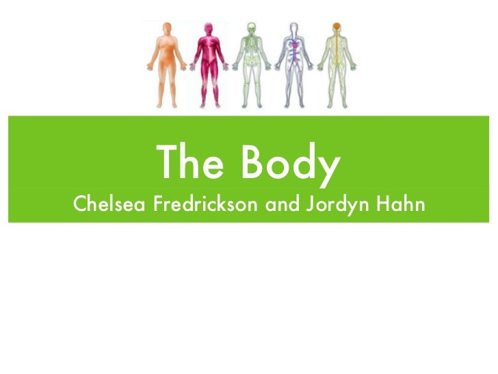 The Body <ul><li>Chelsea Fredrickson and Jordyn Hahn </li></ul>