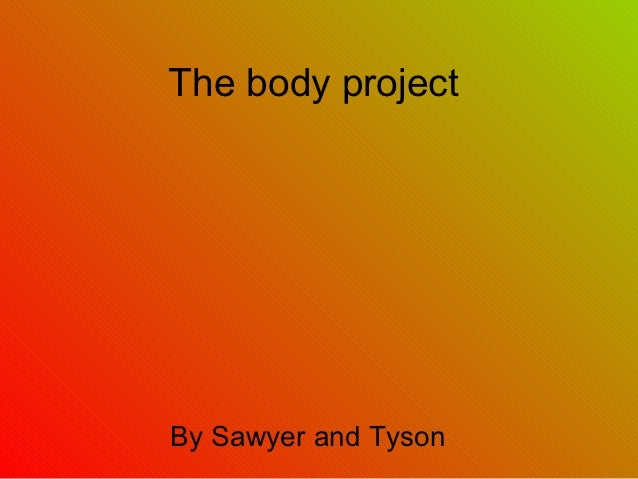 The body projectBy Sawyer and Tyson