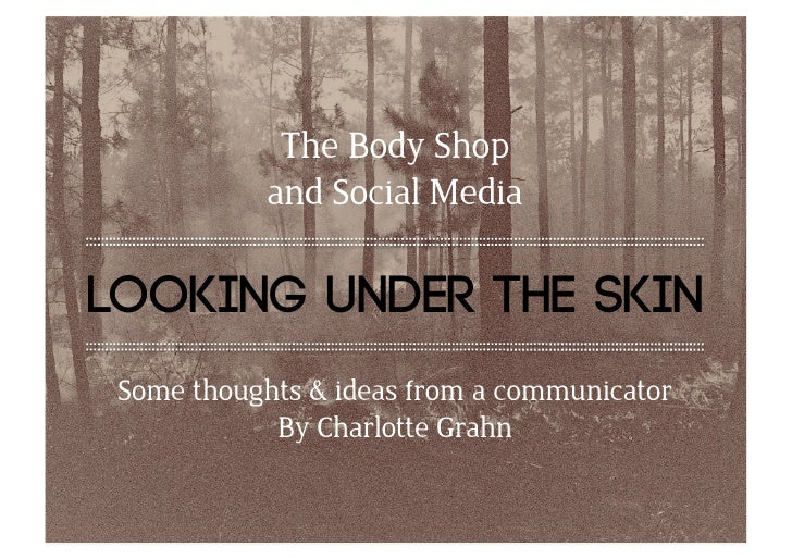 The Body Shop             and Social Media  looking under the skin  Some thoughts & ideas from a communicator             ...