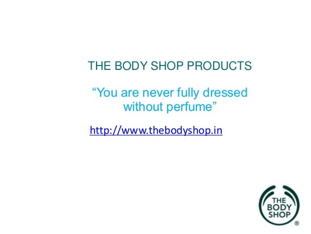 """THE BODY SHOP PRODUCTS  """"You are never fully dressed without perfume"""" http://www.thebodyshop.in"""
