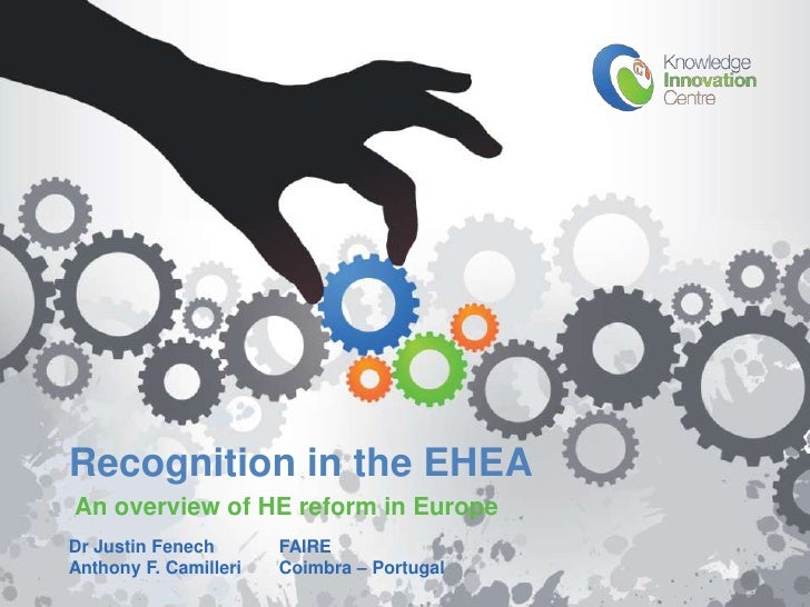 Recognition in the EHEA   An overview of HE reform in Europe   Dr Justin Fenech       FAIRE   Anthony F. Camilleriwww.KIC-...