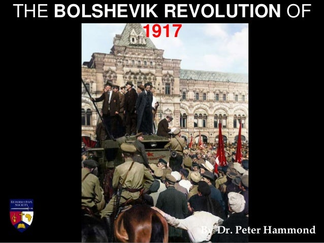 THE BOLSHEVIK REVOLUTION OF 1917 By Dr. Peter Hammond