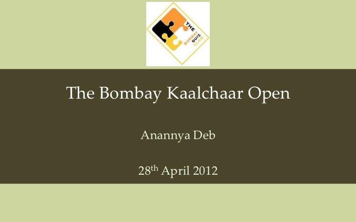 The Bombay Kaalchaar Open        Anannya Deb        28th April 2012