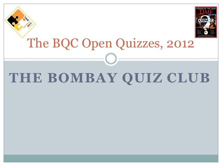 The BQC Open Quizzes, 2012THE BOMBAY QUIZ CLUB