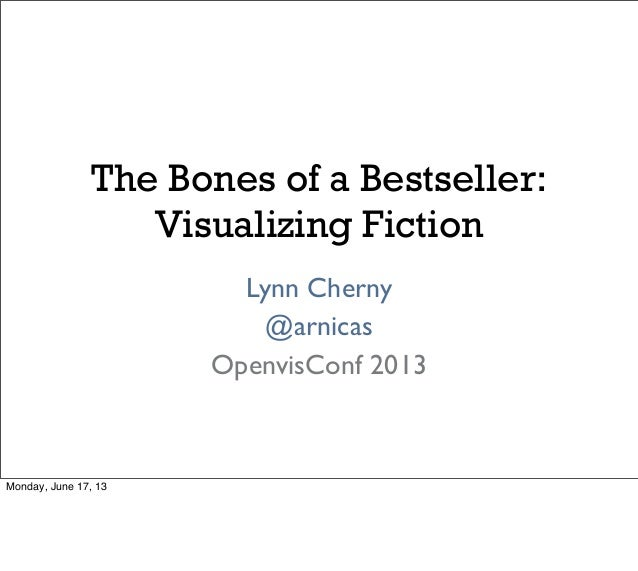 The Bones of a Bestseller:Visualizing FictionLynn Cherny@arnicasOpenvisConf 2013Monday, June 17, 13