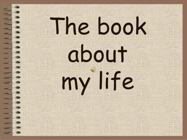 The book about my life