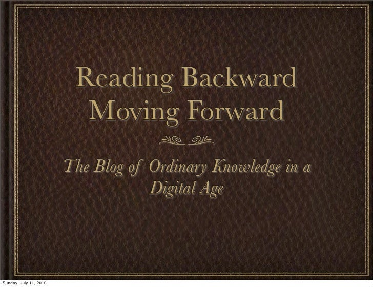 Reading Backward                           Moving Forward                         The Blog of Ordinary Knowledge in a     ...