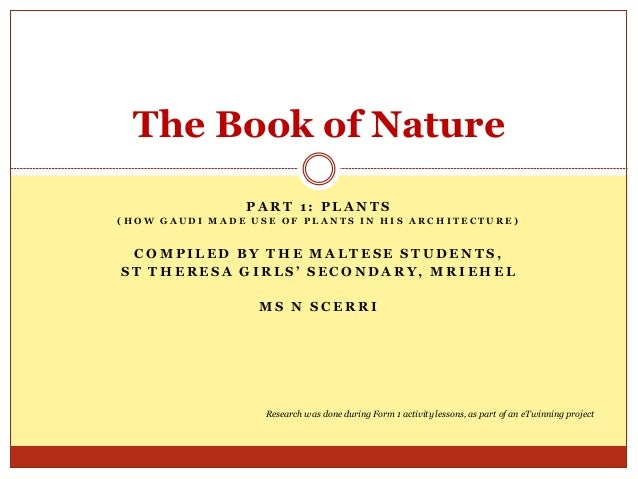 The Book of Nature PART 1: PLANTS (HOW GAUDI MADE USE OF PLANTS IN HIS ARCHITECTURE)  COMPILED BY THE MALTESE STUDENTS, ST...