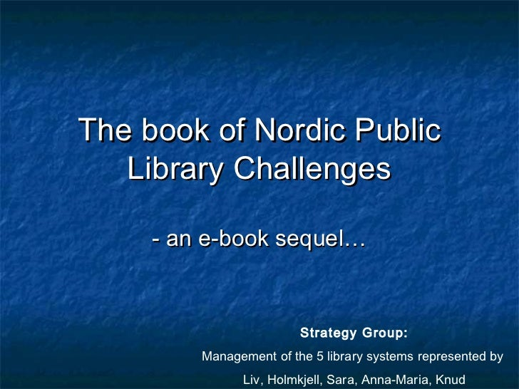 The book of Nordic Public   Library Challenges     - an e-book sequel…                         Strategy Group:         Man...