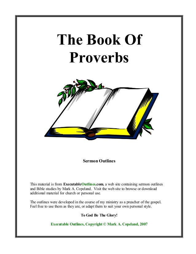 The Book Of                  Proverbs                                  Sermon OutlinesThis material is from ExecutableOutl...