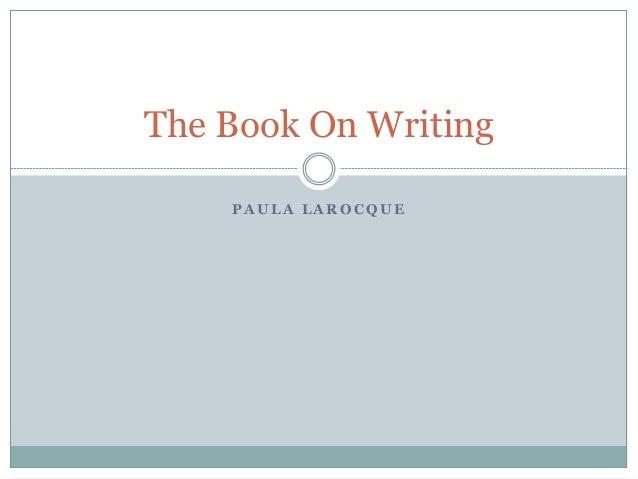 P A U L A L A R O C Q U E The Book On Writing
