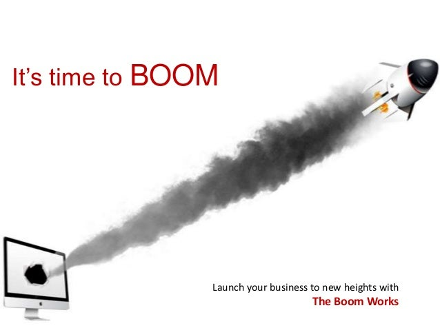 It's time to BOOMLaunch your business to new heights withThe Boom Works