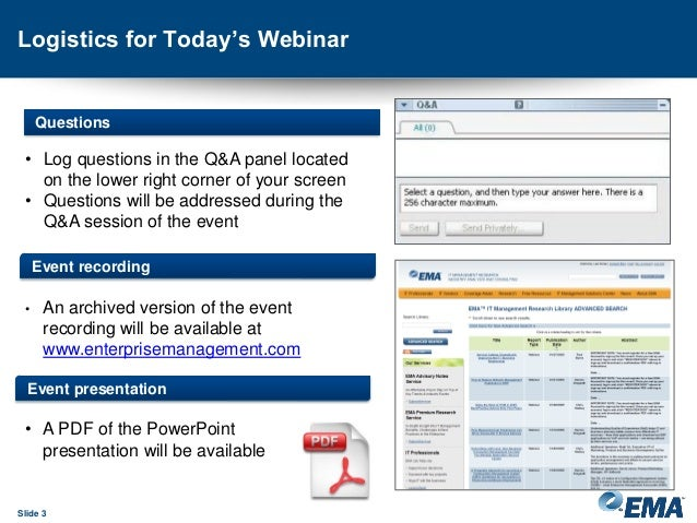 Slide 3 Logistics for Today's Webinar • An archived version of the event recording will be available at www.enterprisemana...